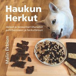 Ekblom, Malin - Haukun Herkut: helpot ja terveelliset lihanamit palkitsemiseen ja herkutteluun, e-kirja