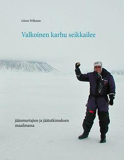 Wilkman, Göran - Valkoinen karhu seikkailee: jäänmurtajien ja jäätutkimuksen maailmassa, e-kirja