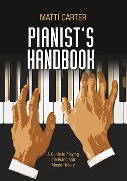Carter, Matti - Pianist's Handbook: A Guide to Playing the Piano and Music Theory, e-kirja
