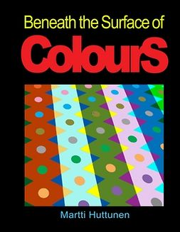 Huttunen, Martti - Beneath the Surface of Colours, ebook