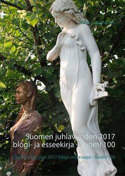 Luostarinen, Matti - Suomen juhlavuoden 2017 blogi- ja esseekirja - Suomi 100: Finland's big year 2017 blogs and essays - Suomi 100, e-kirja