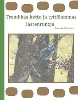 Väätäinen, Tuomas - Trendikäs kettu ja tyttölammas: lastenrunoja, e-bok