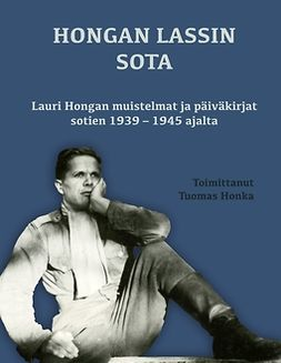 Honka, Tuomas - Hongan Lassin sota: Lauri Hongan muistelmat ja päiväkirjat sotien 1939 1945 ajalta, e-bok