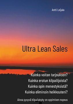 Leijala, Antti - Ultra Lean Sales: Yrityksen kasvun vallankumous, e-kirja