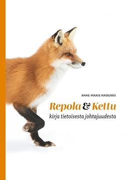 Krogars, Anne-Marie - Repola ja Kettu: Kirja tietoisesta johtajuudesta, e-kirja