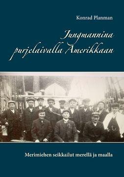 Planman, Konrad - Jungmannina purjelaivalla Amerikkaan: Merimiehen seikkailut merellä ja maalla, ebook