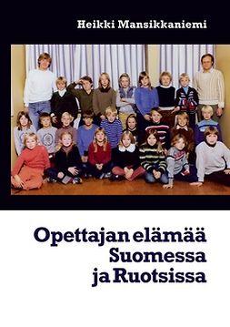 Mansikkaniemi, Heikki - Opettajan elämää Suomessa ja Ruotsissa, e-kirja