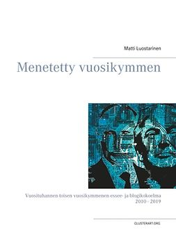 Luostarinen, Matti - Menetetty vuosikymmen: Vuosituhannen toisen vuosikymmenen essee- ja blogikokoelma 2010 - 2019, e-kirja