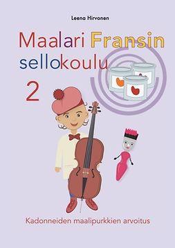 Hirvonen, Leena - Maalari Fransin sellokoulu 2: Kadonneiden maalipurkkien arvoitus, e-kirja