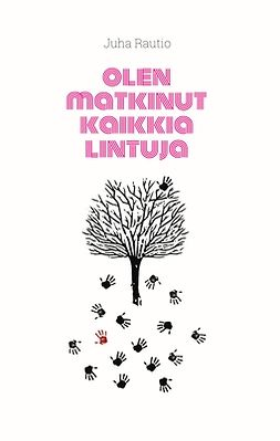 Rautio, Juha - Olen matkinut kaikkia lintuja: tekijän korjaama uudelleenjulkaisu, ebook