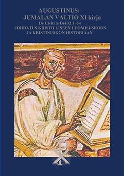 Olli, Valtteri - Augustinus: Jumalan Valtio XI Kirja De Civitate Dei: Johdatus kristilliseen luomisuskoon ja historiaan, e-kirja