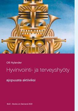 Nylander, Olli - Hyvinvointi- ja terveyshyöty: ajopuusta aktiiviksi, e-kirja