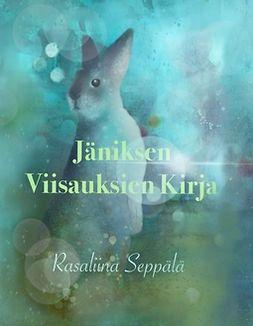 Seppälä, Rasaliina - Jäniksen Viisauksien Kirja, e-kirja