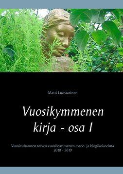 Luostarinen, Matti - Vuosikymmenen kirja - osa I, Hyvät, pahat ja rillumat: Vuosituhannen toisen vuosikymmenen essee- ja blogikokoelma 2010 - 2019, e-kirja