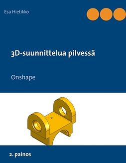 Hietikko, Esa - 3D-suunnittelua pilvessä: Onshape, e-kirja