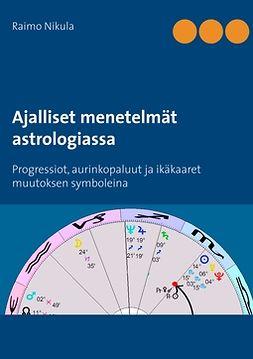 Nikula, Raimo - Ajalliset menetelmät astrologiassa: Progressiot, aurinkopaluut ja ikäkaaret muutoksen symboleina, e-kirja