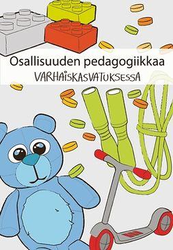 Fonsén, Elina - Osallisuuden pedagogiikkaa varhaiskasvatuksessa, e-kirja