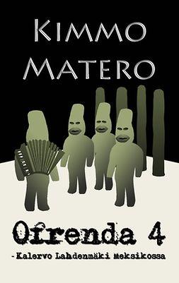 Matero, Kimmo - Ofrenda 4: -Kalervo Lahdenmäki Meksikossa, e-kirja