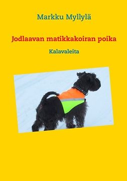 Myllylä, Markku - Jodlaavan matikkakoiran poika: Kalavaleita, ebook
