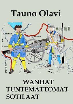 Olavi, Tauno - Wanhat tuntemattomat sotilaat: Wanha-sarja I ja II, e-kirja