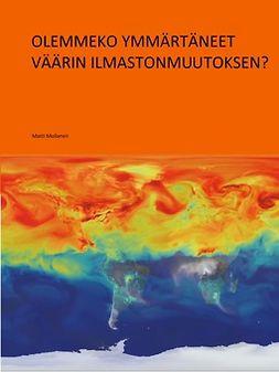 Moilanen, Matti - Olemmeko ymmärtäneet väärin ilmastomuutoksen?, ebook