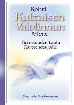 Honkanen, Nina Kristiina - Kohti Kultaisen Valolinnun Aikaa: Tietoisuuden Laulu Aarteenetsijöille, e-kirja