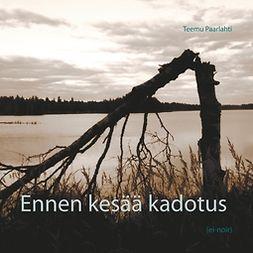 Paarlahti, Teemu - Ennen kesää kadotus: (ei-noir), ebook
