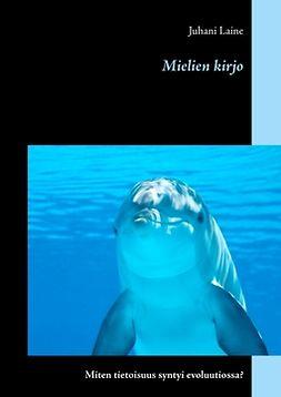 Laine, Juhani - Mielien kirjo: Miten tietoisuus syntyi evoluutiossa?, e-kirja