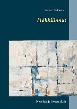 Oikarinen, Tuomo - Häkkilinnut: Novelleja ja kertomuksia, e-kirja