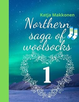 Makkonen, Katja - Northern saga of woolsocks: Part 1, ebook