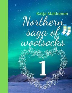 Makkonen, Katja - Northern saga of woolsocks: Part 1, e-bok