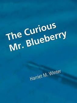 Winter, Harriet M. - The Curious Mr. Blueberry, ebook
