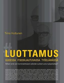Huttunen, Timo - Luottamus uudessa itseohjautuvassa työelämässä, e-kirja