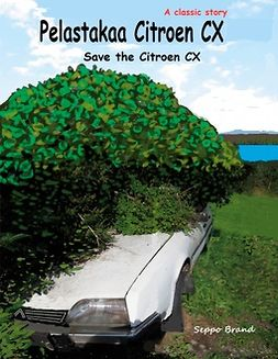 Brand, Seppo - Pelastakaa Citroen CX: Save the Citroen CX, e-kirja