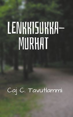 Tavutlammi, Caj C. - Lenkkisukkamurhat, e-bok