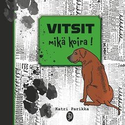 Parikka, Katri - VITSIT mikä koira!, e-kirja