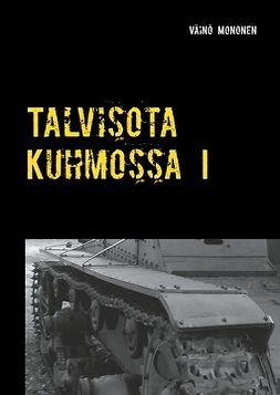 Mononen, Väinö - Talvisota Kuhmossa I: Kuolema kolkuttaa korvessa, e-kirja
