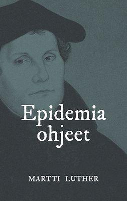 Luther, Martti - Epidemiaohjeet: Saako kuolemaa ja ruttoa paeta?, e-kirja