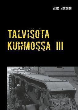 Mononen, Väinö - Talvisota Kuhmossa III: Kuolema kolkuttaa korvessa, e-kirja