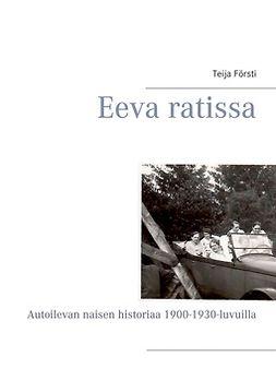 Försti, Teija - Eeva ratissa: Autoilevan naisen historiaa 1900-1930-luvuilla, e-kirja