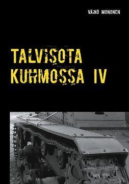 Mononen, Väinö - Talvisota Kuhmossa IV: Kuolema kolkuttaa korvessa, e-kirja
