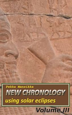 Mansikka, Pekka - New chronology using solar eclipses, Volume III, ebook