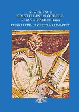 Olli, Valtteri - Augustinus: Kristillinen Opetus De Doctrina Christiana: Kuinka lukea ja opettaa Raamattua, e-kirja