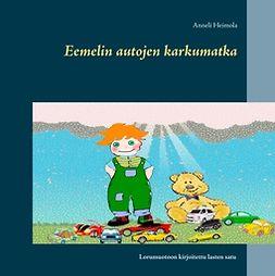 Heimola, Anneli - Eemelin autojen karkumatka: Lorumuotoon kirjoitettu lasten satu, ebook