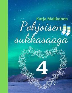 Makkonen, Katja - Pohjoisen sukkasaaga: Osa 4, e-kirja