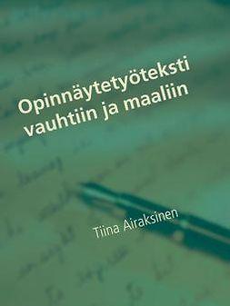 Airaksinen, Tiina - Opinnäytetyöteksti vauhtiin ja maaliin: Opas opinnäytetyön kirjoittajalle, e-kirja