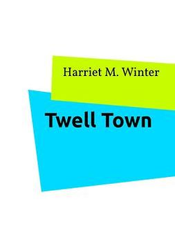 Winter, Harriet M. - Twell Town, ebook