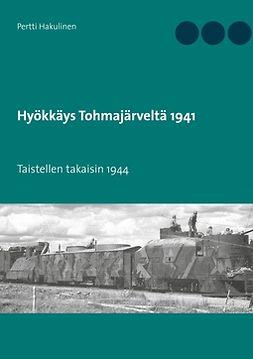 Hakulinen, Pertti - Hyökkäys Tohmajärveltä 1941: Taistellen takaisin 1944, e-kirja