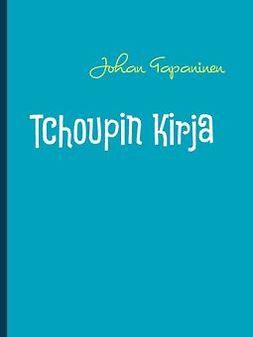 Tapaninen, Johan - Tchoupin Kirja: +Tchoupin esitelmä, e-kirja