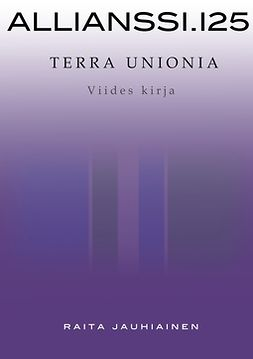 Jauhiainen, Raita - Allianssi.125: Terra Unionia: Viides kirja, ebook